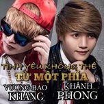 tinh yeu khong the tu mot phia - vuong bao khang