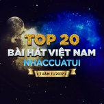 top 20 bai hat viet nam nhaccuatui tuan 11/2017 - v.a