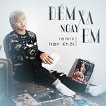 dem ngay xa em remix (single) - han khoi