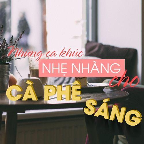 Những Ca Khúc Nhẹ Nhàng Cho Cà Phê Sáng