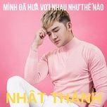 minh da hua voi nhau nhu the nao (single) - nhat thanh