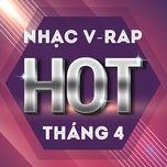 nhac v-rap hot thang 04/2017 - v.a