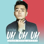 uh uh uh (single) - pham hong phuoc