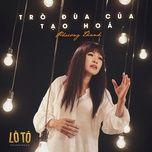 tro dua cua tao hoa (lo to ost) (single) - phuong thanh