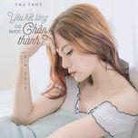 yeu het long co duoc chan thanh (single) - thu thuy