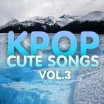 nhac han quoc giai dieu de thuong - k-pop cute songs (vol. 3) - v.a