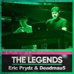 the legends: eric prydz & deadmau5 - eric prydz, deadmau5