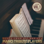 tuyen chon bai hat cua piano tribute players (vol. 1) - piano tribute players