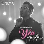 yeu la tha thu (em chua 18 ost) (single) - onlyc