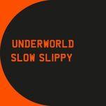 slow slippy (single) - underworld