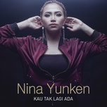 kau tak lagi ada (single) - nina yunken