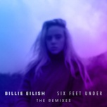 six feet under (the remixes) (ep) - billie eilish
