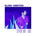 stupid boy / girl (single) - blond ambition