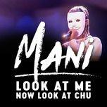 look at me now look at chu (single) - mani