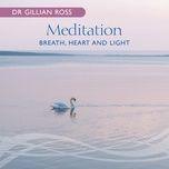 meditation – breath, heart and light (single) - dr gillian ross