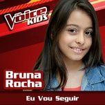 eu vou seguir (the voice brasil kids 2017) (single) - bruna rocha