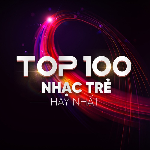 Top 100 Nhạc Trẻ Hay Nhất - Hot Nhất