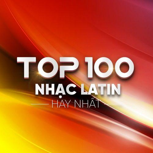 Top 100 Nhạc Latin Hay Nhất