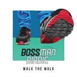 walk the walk - bossman birdie