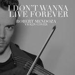 i don't wanna live forever (single) - robert mendoza