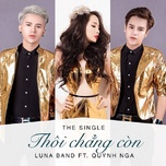thoi chang con (single) - luna band, quynh nga