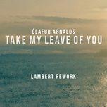take my leave of you (lambert rework) (single) - olafur arnalds