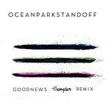 good news (thompson remix) (single) - ocean park standoff