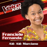 alo alo marciano (the voice brasil kids 2017) (single) - franciele fernanda