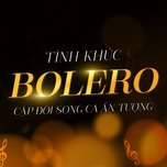 tinh khuc bolero (vol.1 - cap doi song ca an tuong) - v.a