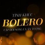 tinh khuc bolero (vol.1 - cap doi song ca an tuong) - v.a