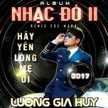 hay yen long me oi (nhac do 2 remix 2017) - luong gia huy