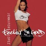 feelin' so good (remixes) - jennifer lopez
