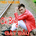 chi bang cai gat dau (single) - trieu tuan linh