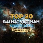 Tải nhạc hay Top 20 Bài Hát Việt Nam NhacCuaTui Tuần 19/2017 online miễn phí