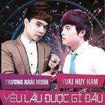 yeu lau duoc gi dau (single) - truong khai minh, yuki huy nam