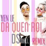 da quen roi remix (single) - yen le, dj dsmall