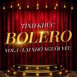 tinh khuc bolero (vol. 4 - lai nho nguoi yeu) - v.a