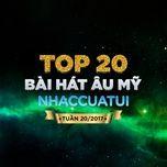 top 20 bai hat au my nhaccuatui tuan 20/2017 - v.a