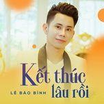 ket thuc lau roi (single) - le bao binh