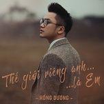 the gioi rieng anh la em (single) - hong duong m4u