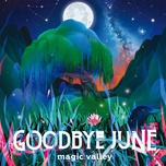 magic valley (bonus track version) - goodbye june