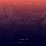 tvoja (acoustic) (single) - tijana bogicevic