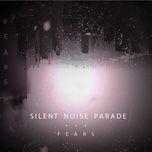 fears (single) - silent noise parade