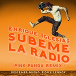 subeme la radio (pink panda remix) (single) - enrique iglesias, descemer bueno, zion & lennox
