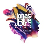 mama (single) - jonas blue, william singe