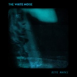 bite marks (single) - the white noise