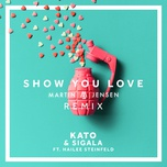 show you love (martin jensen remix) (single) - kato, sigala, hailee steinfeld