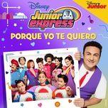 porque yo te quiero - elenco de junior express