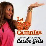 la vida va a cambiar (remasterizado) - thiving guerra, caribe girls