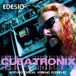 cubatronix (remasterizado) - edesio, adriano rodriguez